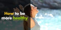 20 in depth tips on how to have a healthier lifestyle!