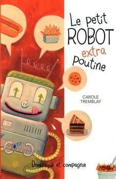 Le Petit robot extra poutine - CAROLE TREMBLAY - LUC MELANSON