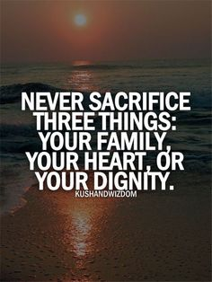 Never Sacrifice Three Things life quotes quotes family quote heart life family…