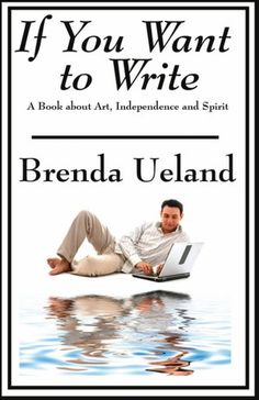 """IF YOU WANT TO WRITE by Brenda Ueland.  I am nearly finished with this book.  It is the best book on writing that I have ever read.  I've read so many """"exercise"""" books on writing before and they ended up killing my inspiration...not this one."""