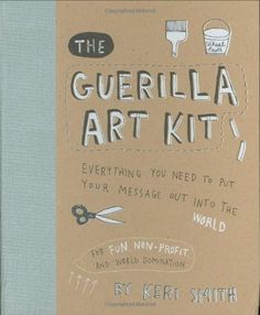 The Guerilla Art Kit by Keri Smith http://www.amazon.com/dp/1568986882/ref=cm_sw_r_pi_dp_DiDIub0TFW0Q4