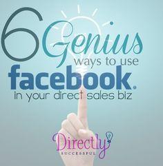 6 Genius ways to use Facebook in your Direct Sales Biz