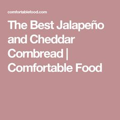 The Best Jalapeño and Cheddar Cornbread | Comfortable Food