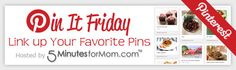 Pin It Friday – Add Your Favorite Pins on http://www.5minutesformom.com