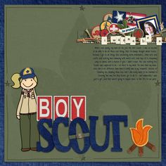 I wanted to be a Boy Scout growing up because all the Girl Scouts in our area did were baking and crafts :P  @ The-Lilypad Do My Duty - Jacque Larsen & Lauren Reid Camp Out - Jacque Larsen Open Book Alpha - Karah Fredricks Outter Limits 4 - Karah Fredricks  @Sweet Shoppe Designs Be Prepared - Heather Roselli Font: DJB Miss Molly Brown - Darcy Baldwin