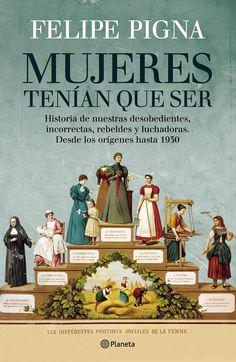 Historia de nuestras desobedientes, incorrectas, rebeldes y luchadoras. Desde los orígenes hasta 1930.
