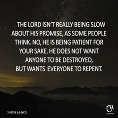 The Lord isn't really being slow about his promise, as some people think. No, he is being patient for your sake. He does not want anyone to be destroyed, but wants everyone to repent. - 2 Peter 3:9 #NLT #Bible