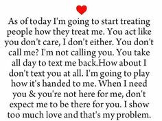 As a today I'm going to start treating people how they treat me ...