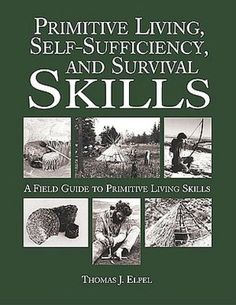 Primitive Living, Self-Sufficiency, and Survival Skills