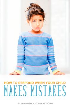 Children make mistakes all the time. How you respond to the mistakes kids make is just as important as correcting it in the first place. Here's how.