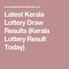 Latest Kerala Lottery Draw Results (Kerala Lottery Result Today)