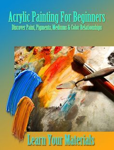 Art Apprentice Online - Acrylic Painting For Beginners - Discover Paint, Pigments, Mediums and Color Relationships., $24.95 (http://store.artapprenticeonline.com/acrylic-painting-for-beginners-discover-paint-pigments-mediums-and-color-relationships/)