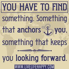 You Have To Find Something...