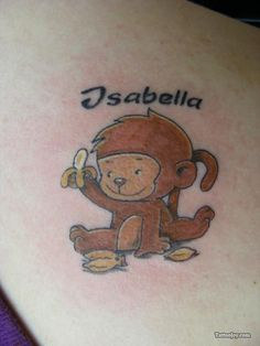 Small Cute Monkey Tattoo- I'd replace Isabella with my daughter's name, Ariceli. We call her our little monkey <3