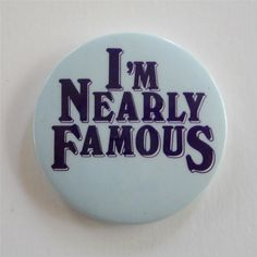 """Cliff Richards """"I'm Nearly Famous"""" Promotional Pin from T-World Design - $10.00 Sir Cliff Richard, Pinback Buttons, Pinterest Board, Geneva, Wasting Time, Shadows, Funny Stuff, Sticker"""