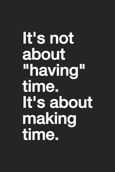 We all need a little motivation sometimes. Here is your motivation bank. Great Quotes, Quotes To Live By, Make Time Quotes, Family Time Quotes, Quotes About Time, Time Sayings, Giving Time Quotes, Being Busy Quotes, Busy People Quotes