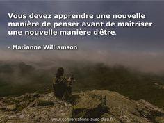 Vous devez apprendre une nouvelle manière de penser avant de maîtriser une nouvelle manière d'être.  -Marianne Williamson  http://ift.tt/1V9s8wk