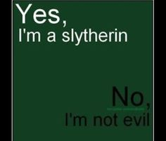 I'm not a Slytherin but I am tired of people being stereotypical and calling Slytherin the crappiest house. Just because Voldemort was in it doesn't mean it's bad. Snape loved Lily, Slughorn was good enough deep down to want to hide any earlier friendships with Tom Riddle, and even Narcissa Malfoy grew to love her family and her soul purpose was always to protect them. There's three good hearted Slytherins for you. Anyone whose read all the books would agree, but if you haven't, don't say…