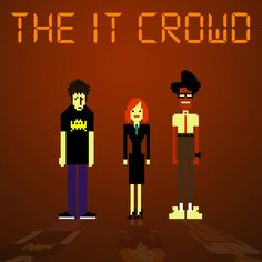 The IT Crowd! A crazy British TV show... Brilliant!