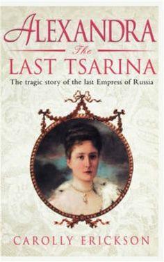 Alexandra: The Last Tsarina by Carolly Erickson, http://www.amazon.com/dp/B00AJN9KQI/ref=cm_sw_r_pi_dp_qsuGub0Y4A746