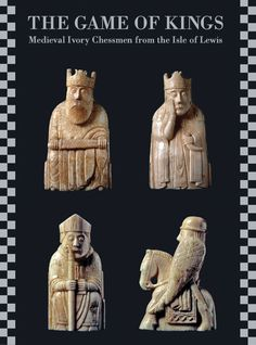 The Game of Kings Medieval Ivory Chessmen from the Isle of Lewis