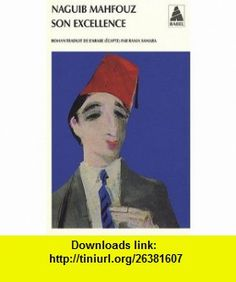 Son Excellence (French Edition) (9782742774067) Naguib Mahfouz , ISBN-10: 2742774068  , ISBN-13: 978-2742774067 ,  , tutorials , pdf , ebook , torrent , downloads , rapidshare , filesonic , hotfile , megaupload , fileserve