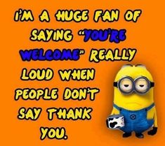 "I'm A Huge Fan Of Saying ""You're Welcome"" Really Loud When People Don't Say Thank U!!!!"