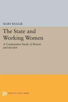The State and Working Women: A Comparative Study of Britain and Sweden