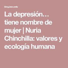 La depresión… tiene nombre de mujer|Nuria Chinchilla: valores y ecología humana