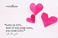 Love is life. And if you miss love, you miss life. ~Leo Buscaglia  #love #valentine #meaning #life #truth #wisdom  @Simple Reminders