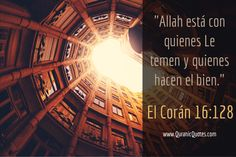 #11 El Corán 16:128 (Surah an-Nahl) Allah está con quienes Le temen y quienes hacen el bien. Indeed, Allah is with those who fear Him and those who are doers of good.