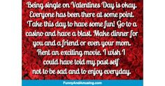 Being single on Valentines Day is okay. Everyone has been there at some point. Take this day to have some fun! Go to a casino an Funny Friend Memes, Thoughts Of You, Can't Stop Laughing, Having A Blast, Have Some Fun, Its Okay, Valentines Day, Hilarious, Relationship