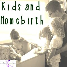 Kids and birth: The debate on having children present at the birth of a baby or sibling.