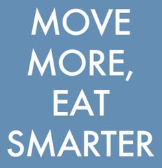 """Let's change the message from """"eat less, move more"""" to """"move more, eat smarter."""""""