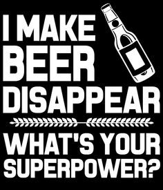 i make beer disappear whats your superpower by tdesignz