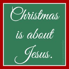 Christmas is about Jesus.