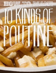 10 poutine recipes that'll fast-track your Canadian citizenship.