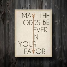 """""""May the odds be ever in your favor.""""   The Hunger Games (OMG. ONLY 2 DAYS!!)"""