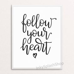 Follow your heart Typography art by InkySplashShop on Etsy printable Inspirational quote print Modern Scandinavian Home Wall decor Boho Bedroom Kids Teen room poster. Modern calligraphy Motivational