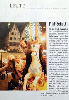 """""""GB-Flirt-School"""" first event at the Frankfurter Christmas market. Thank you Journal Frankfurt, Jens Prewo for this great text and Harald Schröder for his beautiful photo! ♥  Journal Frankfurt 21.12.12 """"Yes, No, Maybe?"""" is a column about love, sex, relationships and life. Published in Journal Frankfurt. You can read it here: www.journal-frankfurt.de/galia"""