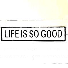 Life Is So Good Wall Sign
