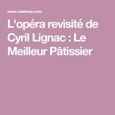 L'opéra revisité de Cyril Lignac : Le Meilleur Pâtissier