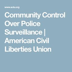 Community Control Over Police Surveillance   American Civil Liberties Union
