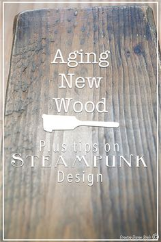 How to instantly age new wood with this DIY trick plus tips to add steampunk to you farmhouse style. Steampunk-Design-aging-new-wood | Country Design Style | countrydesignstyle