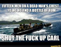 Fifteen men on a dead man's chest yo ho ho and a bottle of rum, drink and the devil? be done for the rest Funny Army Memes, Army Humor, Funny Jokes, Hilarious, It's Funny, Funny Images, Funny Pictures, Military Jokes, Pokemon