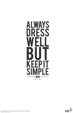 Always dress well but keep it simple - Jared Tomas