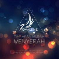 Tak Akan Mudah Menyerah by ovalenz on SoundCloud