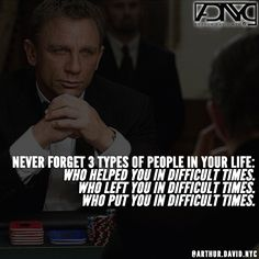 Never forget 3 types of people in your life ... BOND 007 / James Bond / Daniel Craig / SPECTRE Skyfall Quantum of Solace Casino Royale