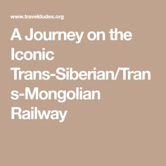 A Journey on the Iconic Trans-Siberian/Trans-Mongolian Railway
