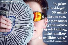 schwarzenegger idézet pénz nem boldogít Arnold Schwarzenegger, Nora Roberts, Jane Austen, Coco Chanel